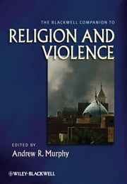 The Blackwell Companion to Religion and Violence ebook by Andrew R. Murphy