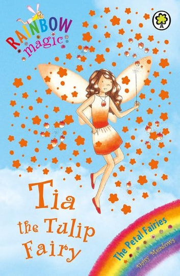 Rainbow Magic: Tia The Tulip Fairy - The Petal Fairies Book 1 ebook by Daisy Meadows