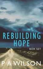 Rebuilding Hope Box Set ebook by P A Wilson