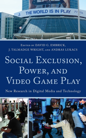 Social Exclusion, Power, and Video Game Play - New Research in Digital Media and Technology ebook by