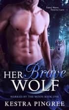 Her Brave Wolf ebook by Kestra Pingree