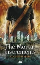 The Mortal Instruments - tome 3 - La cité de verre ebook by Cassandra CLARE, Julie LAFON