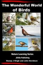 The Wonderful World of Birds: How to Make Friends With Our Feathered Friends ebook by Dueep Jyot Singh,John Davidson