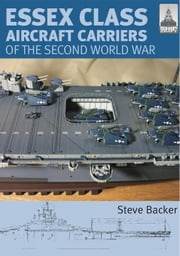 Essex Class Aircraft Carriers of the Second World War ebook by Backer, Steve