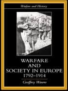 Warfare and Society in Europe, 1792- 1914 ebook by Geoffrey Wawro