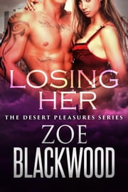 Losing Her - The Desert Pleasures Series ebook by Zoe Blackwood