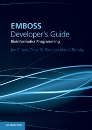 EMBOSS Developer's Guide - Bioinformatics Programming ebook by Jon C. Ison,Peter M. Rice,Alan J. Bleasby