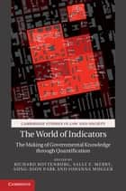 The World of Indicators - The Making of Governmental Knowledge through Quantification ebook by Richard Rottenburg, Sung-Joon Park, Johanna Mugler,...