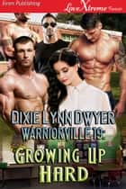 Warriorville 19: Growing Up Hard ebook by Dixie Lynn Dwyer