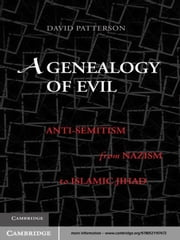 A Genealogy of Evil - Anti-Semitism from Nazism to Islamic Jihad ebook by David Patterson