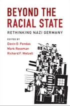 Beyond the Racial State - Rethinking Nazi Germany eBook by Mark Roseman, Richard F. Wetzell, Devin O. Pendas