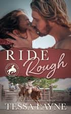 Ride Rough ebook by Tessa Layne