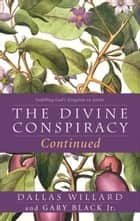 The Divine Conspiracy Continued: Fulfilling God's Kingdom on Earth ebook by Dallas Willard, Gary Black, Jr.