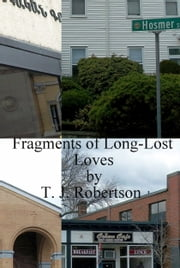Fragments of Long-Lost Loves ebook by T. J. Robertson