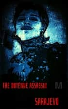 The Doyenne Assassin: Sarajevo ebook by Alexandra Kitty