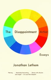 The Disappointment Artist - Essays ebook by Jonathan Lethem
