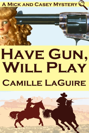 Have Gun, Will Play (a Mick and Casey Mystery) ebook by Camille LaGuire