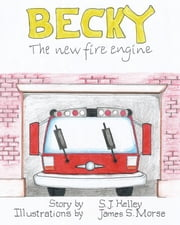 Becky the New Fire Engine ebook by S.J. Kelley,James S. Morse