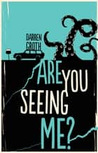 Are You Seeing Me? ebook by Darren Groth