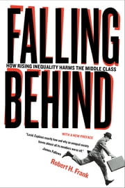 Falling Behind - How Rising Inequality Harms the Middle Class ebook by Robert Frank
