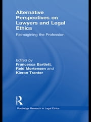 Alternative Perspectives on Lawyers and Legal Ethics - Reimagining the Profession ebook by Reid Mortensen,Francesca Bartlett,Kieran Tranter