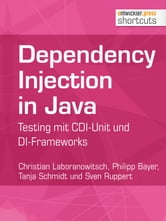 Dependency Injection in Java - Testing mit CDI-Unit und DI-Frameworks ebook by Christian Laboranowitsch,Philipp Bayer,Tanja Schmidt,Sven Ruppert