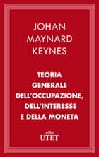 Teoria generale dell'occupazione, dell'interesse e della moneta ebook by John Maynard Keynes