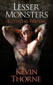 Lesser Monsters, Part 2: Ruthless Truths ebook by Kevin Thorne