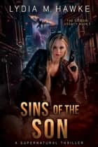 Sins of the Son - A Supernatural Thriller ebook by Lydia M. Hawke