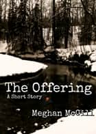The Offering ebook by Meghan McGill