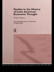 Studies in the History of Latin American Economic Thought ebook by Oreste Popescu