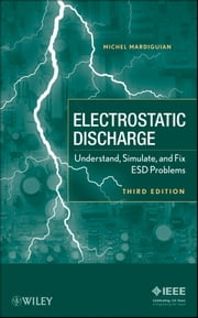 Electro Static Discharge - Understand, Simulate, and Fix ESD Problems ebook by Michel Mardiguian