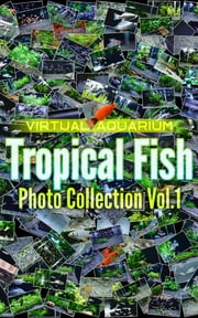 Tropical Fish Photo Collection Vol.1 - Virtual Aquarium ebook by Editors Crowd x Synforest