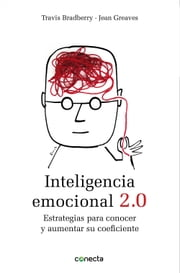 Inteligencia emocional 2.0 - Estrategias para conocer y aumentar su coeficiente ebook by Travis Bradberry, Jean Greaves