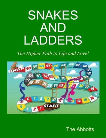 Snakes and Ladders - The Higher Path to Life and Love! ebook by The Abbotts