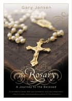 The Rosary - A Journey to the Beloved ebook by Gary Jansen