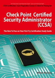 Check Point Certified Security Administrator (CCSA) Certification Exam Preparation Course in a Book for Passing the Check Point Certified Security Administrator (CCSA) Exam - The How To Pass on Your First Try Certification Study Guide ebook by William Manning