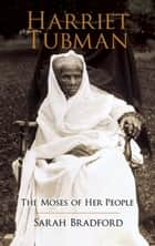Harriet Tubman - The Moses of Her People ebook by Sarah Bradford