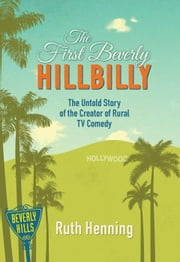 The First Beverly Hillbilly ebook by Ruth Henning, Carol Henning