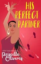 His Perfect Partner - A Feel-Good Multicultural Romance ebook by Priscilla Oliveras