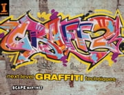 Graff 2: Next Level Graffiti Techniques ebook by Scape Martinez