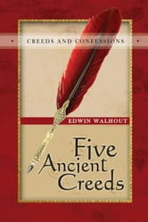 Five Ancient Creeds ebook by Edwin Walhout