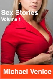 Sex Stories: Volume 1 ebook by Michael Venice