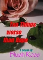 Ten Things Worse Than Rape ebook by Blush Rose