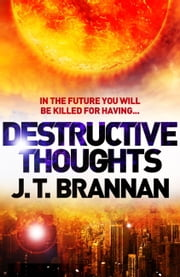 Destructive Thoughts (A Short Story) ebook by J.T. Brannan