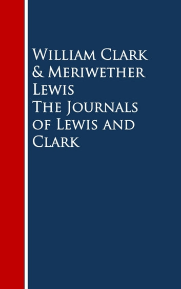 The Journals of Lewis and Clark ebook by William Clark,Meriwether Lewis