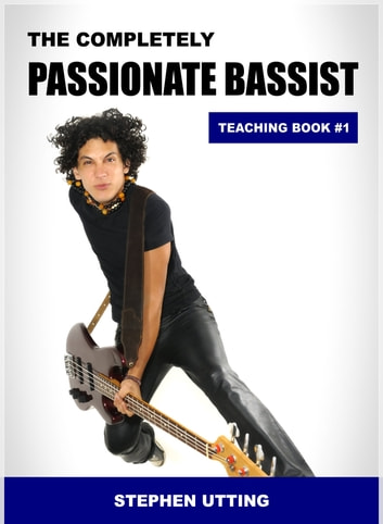The Completely Passionate Bassist ebook by Stephen Utting