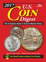 2017 U.S. Coin Digest - The Complete Guide to Current Market Values ebook by David C. Harper,Richard Giedroyc