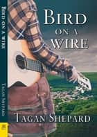 Bird on a Wire ebook by Tagan Shepard