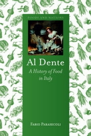 Al Dente - A History of Food in Italy ebook by Fabio Parasecoli